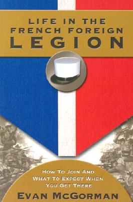Life in the French Foreign Legion By McGorman, Evan